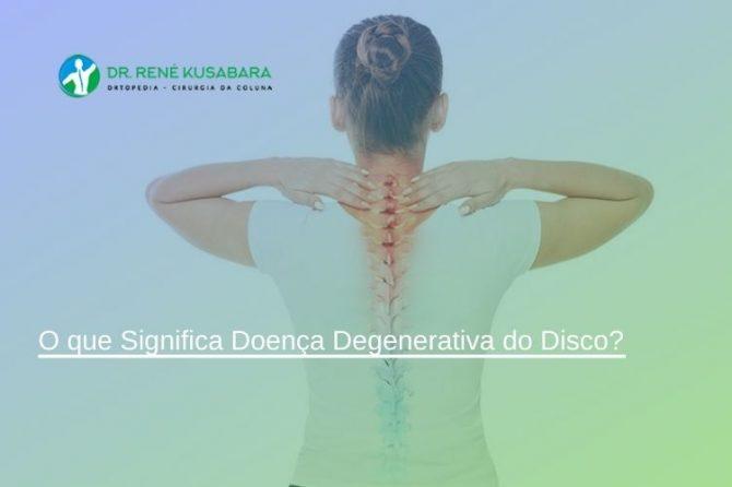 O que Significa Doença Degenerativa do Disco?